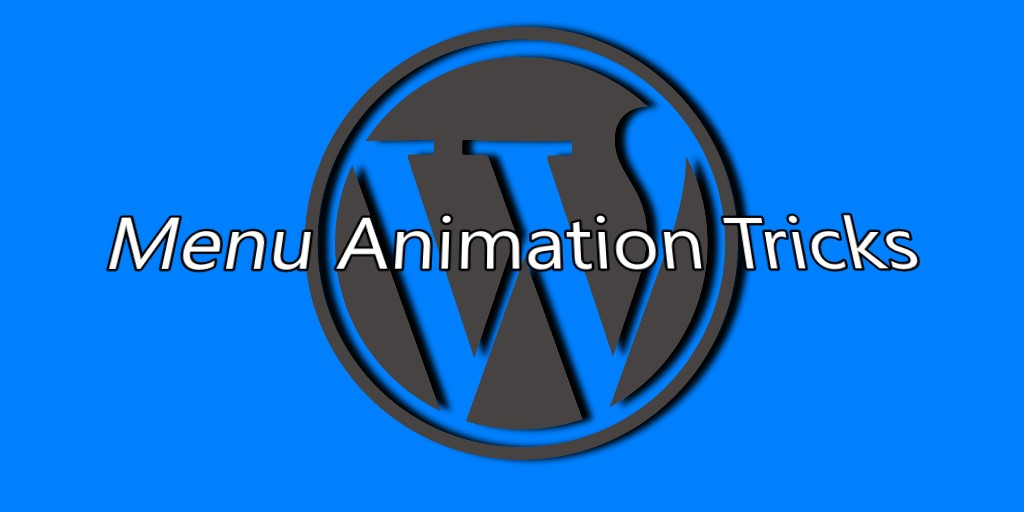 [ WordPress Tips ] Two WordPress Menu Animation Tricks